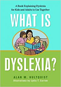 Book cover of What is Dyslexia? A Book Explaining Dyslexia for Kids and Adults to Use Together by Alan M. Hultquist